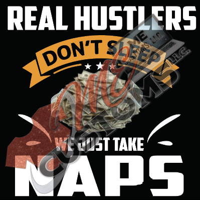 Real Hustlers Don't Sleep We Just Take Naps ( IRON ON SCREEN PRINT TRANSFER) - ME Customs, LLC