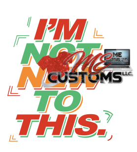 I'm Not New To This 2 - ME Customs, LLC