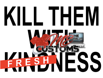 Kill Em With Freshness 2 - ME Customs, LLC