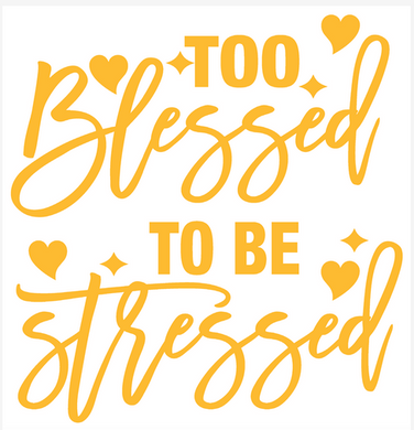 Too Blessed To Be Stressed {GOLD TEXT} (Iron On Screen Print Transfer Sheet Only) - ME Customs, LLC