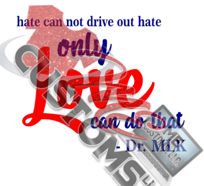 MLK: Only Love Can Do That (SVG/PNG) - ME Customs, LLC
