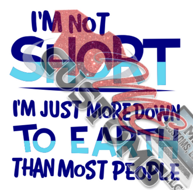 I'm Not Short Down to Earth (SVG)