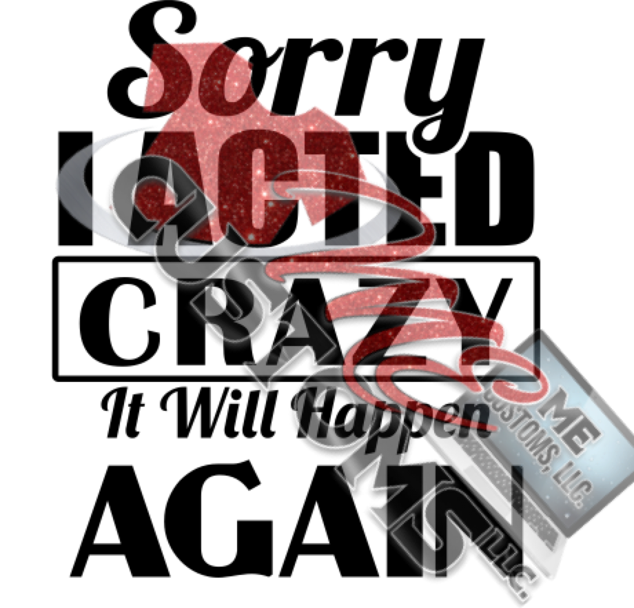 Sorry I acted Crazy Again (SVG) - ME Customs, LLC