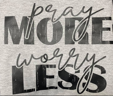Pray More Worry Less {BLACK PRINT} (Iron On Transfer Sheet Only) - ME Customs, LLC