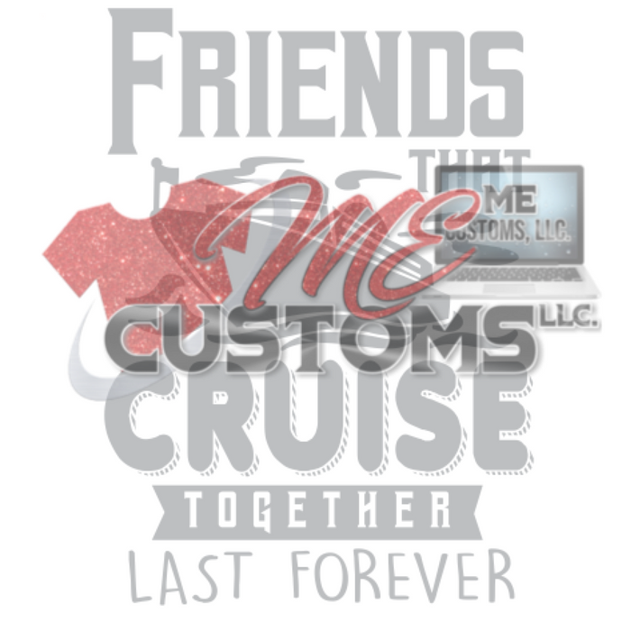 Friends Cruise Together - ME Customs, LLC