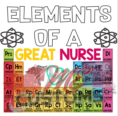Elements of a Great Nurse (Iron On Transfer Sheet Only) SHIP 2/25 - ME Customs, LLC