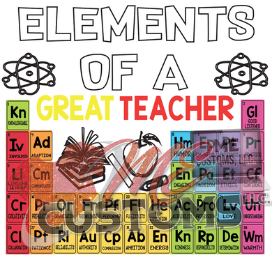 Elements of a Great Teacher (Iron On Transfer Sheet Only) SHIP 2/25 - ME Customs, LLC