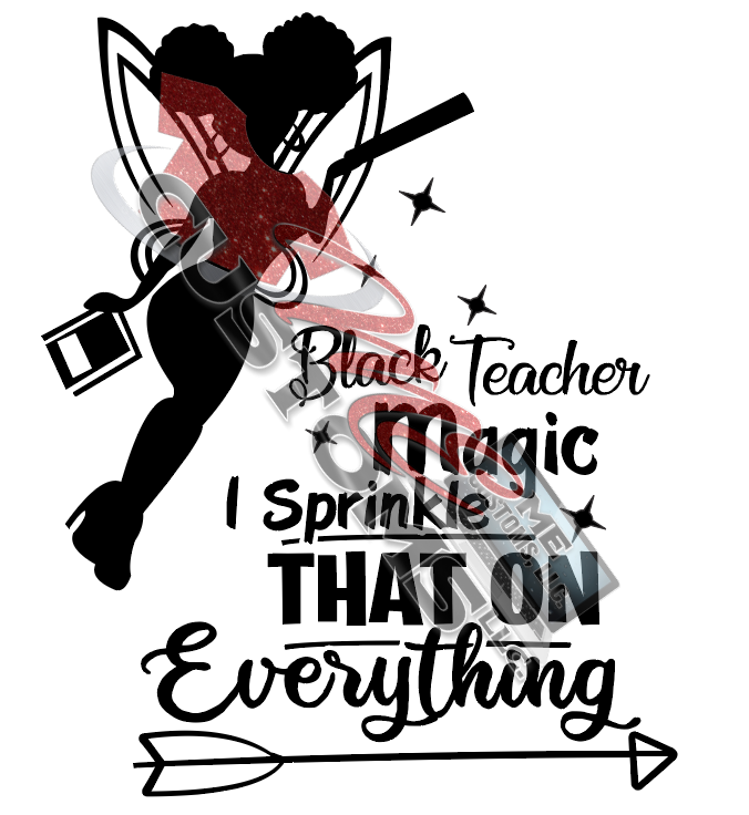 Black Teacher Magic (IRON ON SCREEN PRINT TRANSFER) - ME Customs, LLC