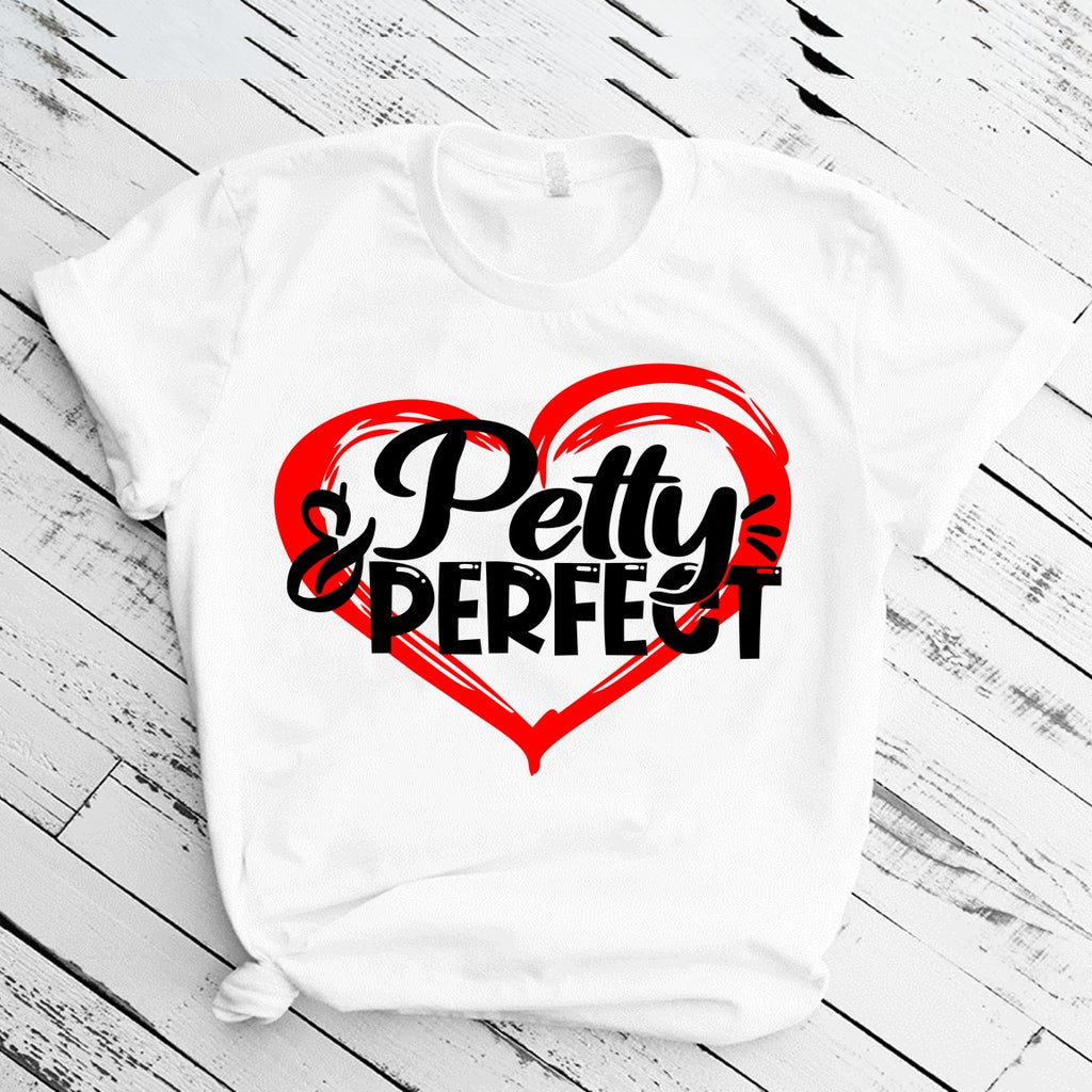 Petty and Perfect (IRON ON SCREEN PRINT TRANSFER) - ME Customs, LLC