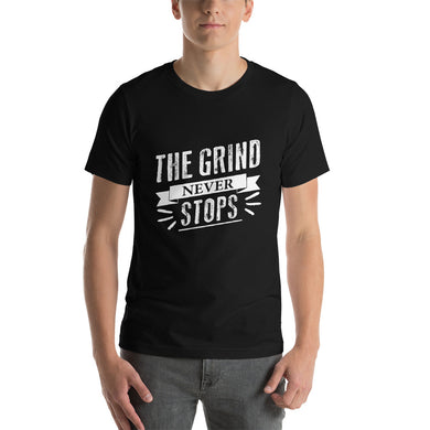 The Grind Never Stops Short-Sleeve Unisex T-Shirt - ME Customs, LLC