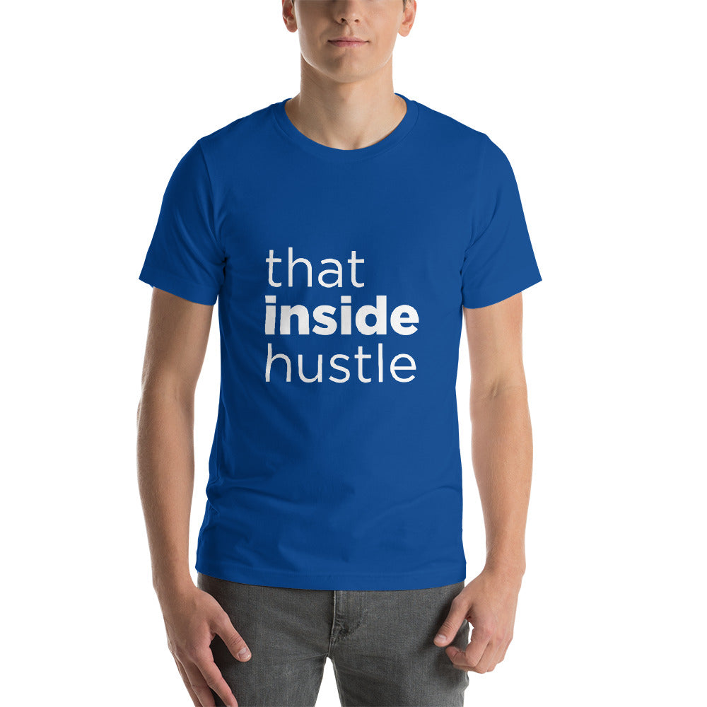 That Inside Hustle Short-Sleeve Unisex T-Shirt - ME Customs, LLC
