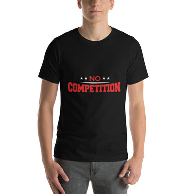 No Competition Short-Sleeve Unisex T-Shirt - ME Customs, LLC