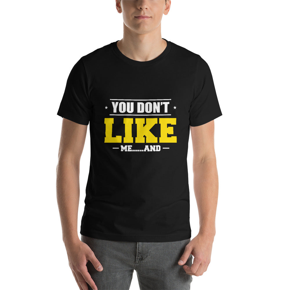 You Don't Like Me And Short-Sleeve Unisex T-Shirt - ME Customs, LLC