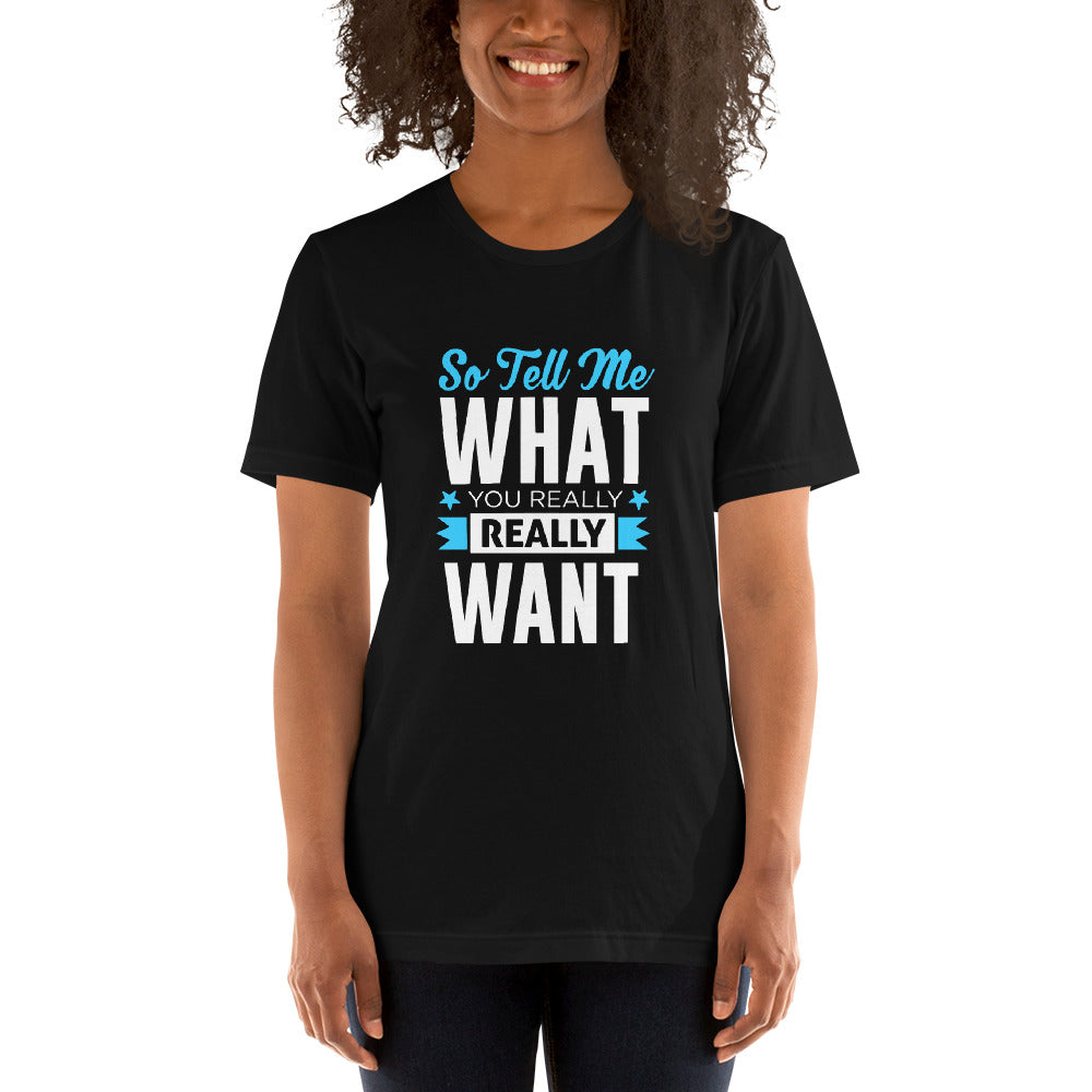 So Tell Me What You Really Want Short-Sleeve Unisex T-Shirt - ME Customs, LLC