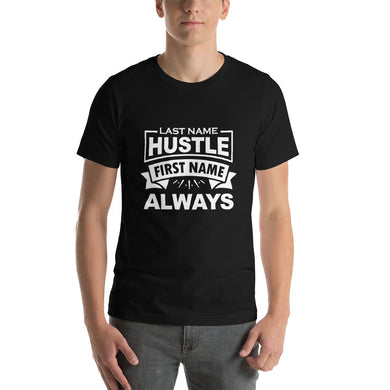 Last Name Hustle First Name Always Short-Sleeve Unisex T-Shirt - ME Customs, LLC