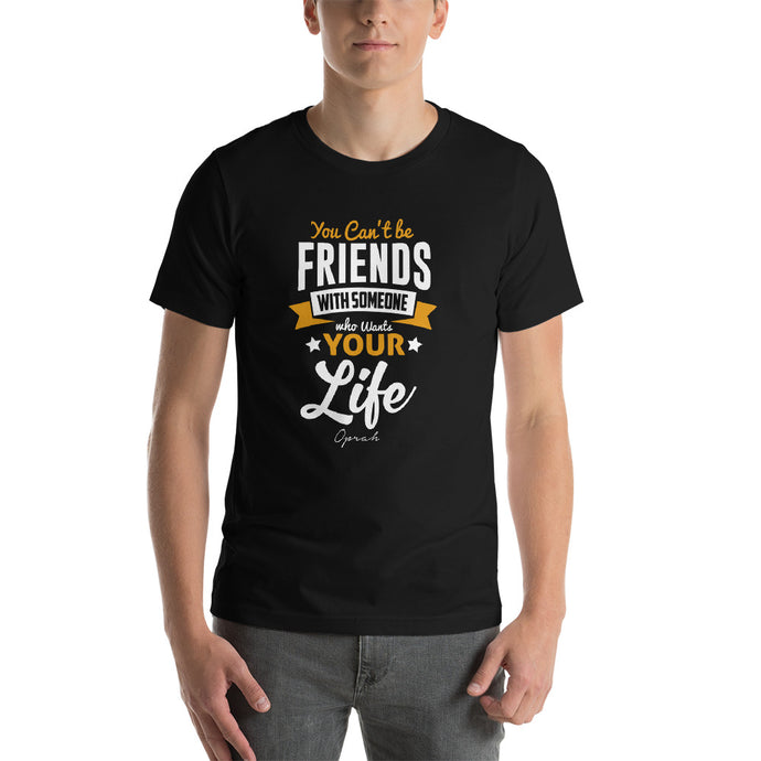 You Can't Be Friends With Someone Short-Sleeve Unisex T-Shirt - ME Customs, LLC