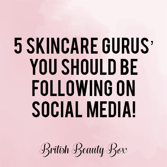 5 Skincare Gurus' You Should Be Following on Social Media!