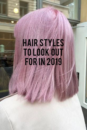 Hair Styles To Look Out For in 2019