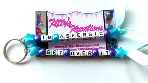 I'm aspergic, get over it keyring