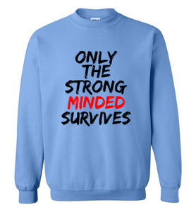 Only The Strong Minded Survives Sweatshirt