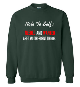 Note To Self: Needed And Wanted Are Two Different Things Sweatshirt