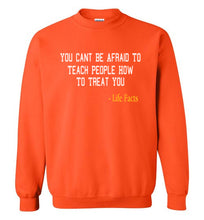 Life Facts: Teach People How To Treat You Sweatshirt