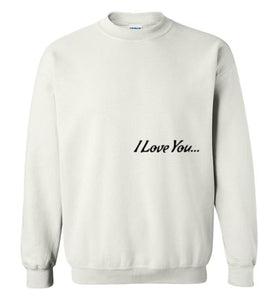 I Love U... Sweatshirt