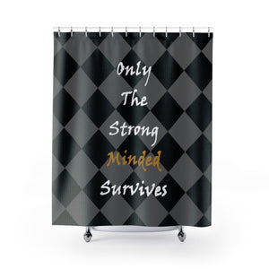 Only the strong minded survives Shower Curtains