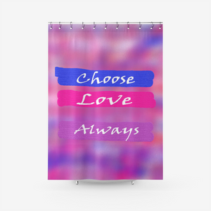 Choose Love Always Shower Curtain