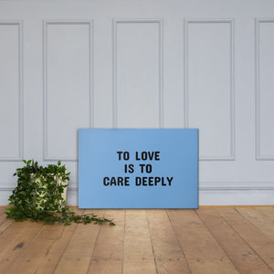 TO LOVE IS TO CARE DEEPLY Canvas