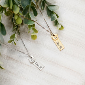Hand Stamped Necklace | Teach Necklace