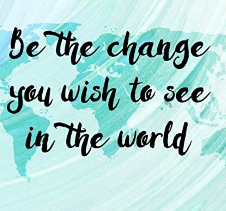 Be the Change...