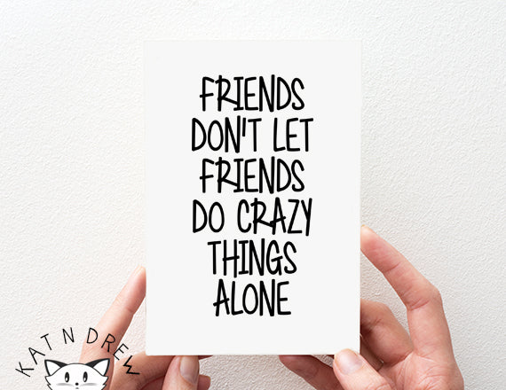Friends Don't/ Crazy Things Alone Card.  PGC130