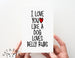 Love You Like/ Dog Belly Rubs Card.  PGC092