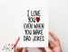 I Love You Even/ Dad Jokes Card.  PGC048