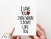 I Love You Even/ Don't Like You Card.  PGC140