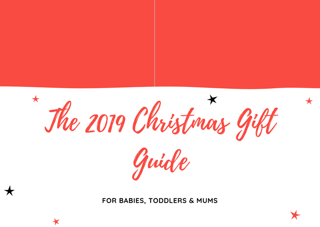 The 2019 Christmas Gift Guide for Babies, Toddlers & Mums