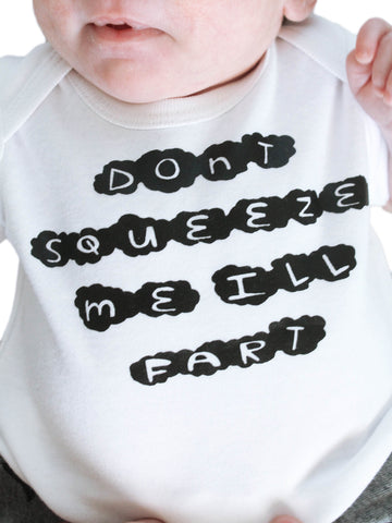 """Don't Squeeze me I'll fart"" Newborn T shirt by AnkleBitersKids"