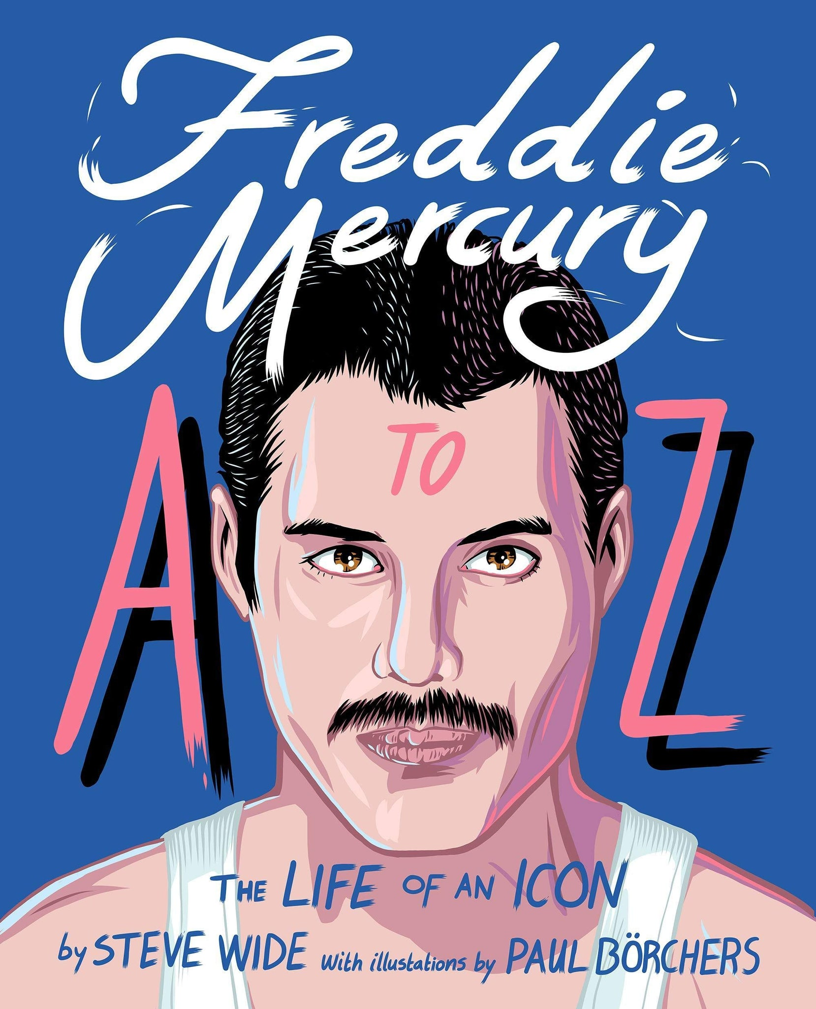 Freddie Mercury A to Z: The Life of an Icon