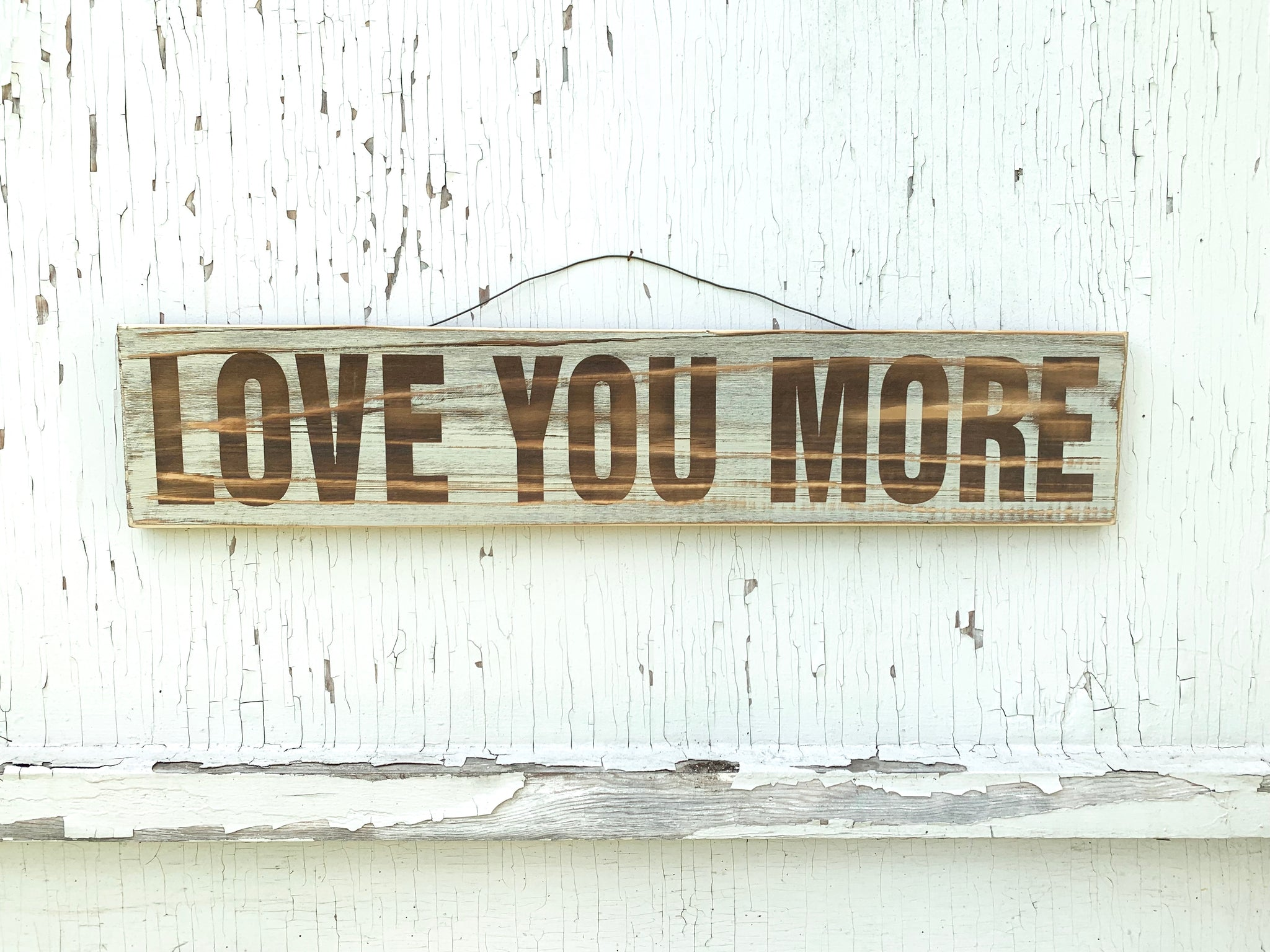 Love You More Sign *PORCH-PICKUP ONLY* UNABLE TO SHIP