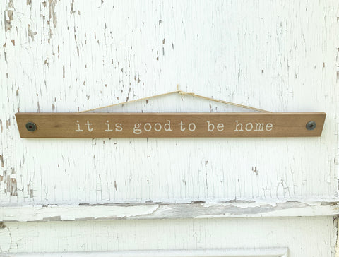 It Is Good To Be Home Wood Wall Sign *PORCH SIDE PICKUP ONLY* UNABLE TO SHIP