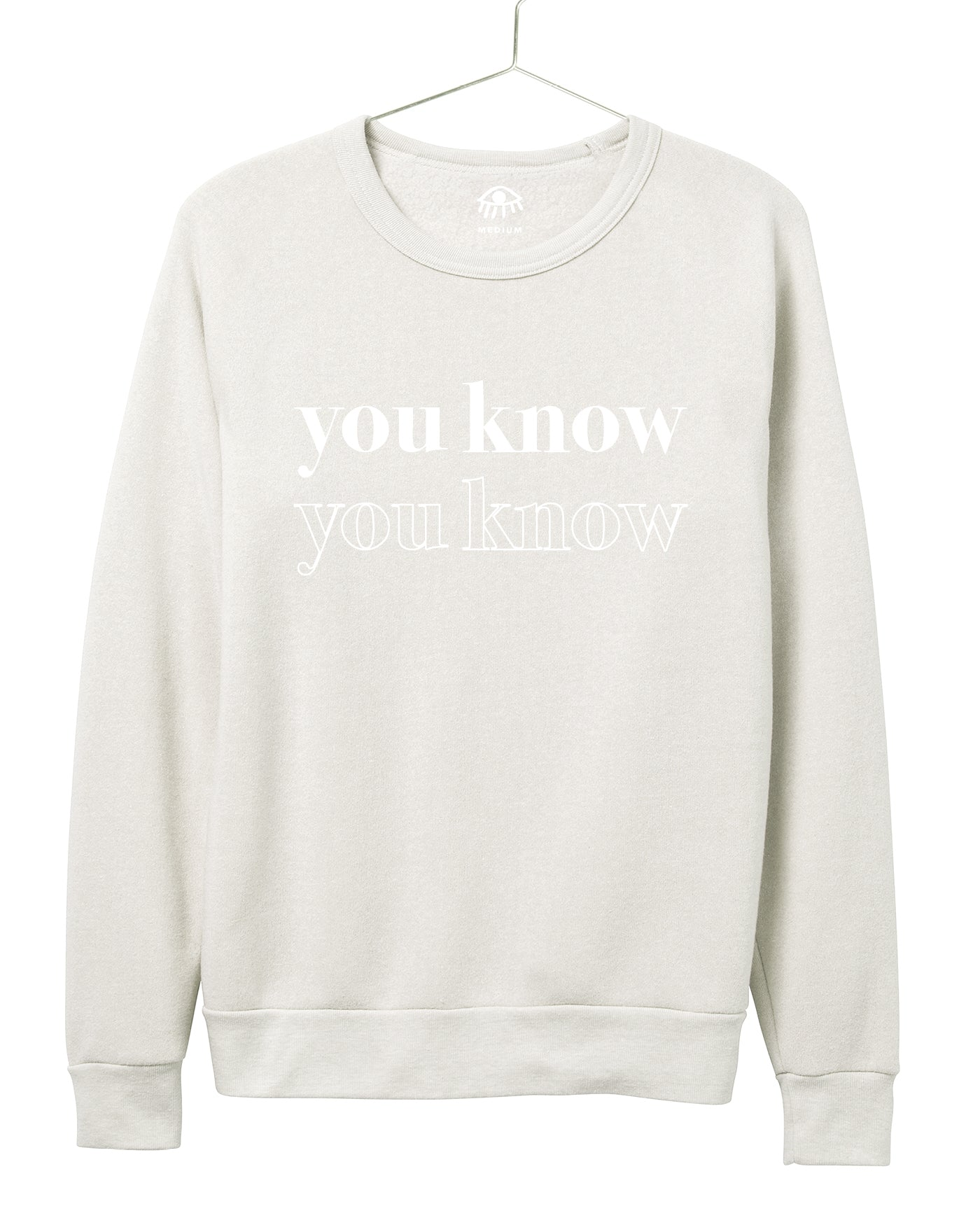 You know You know Women's Crewneck
