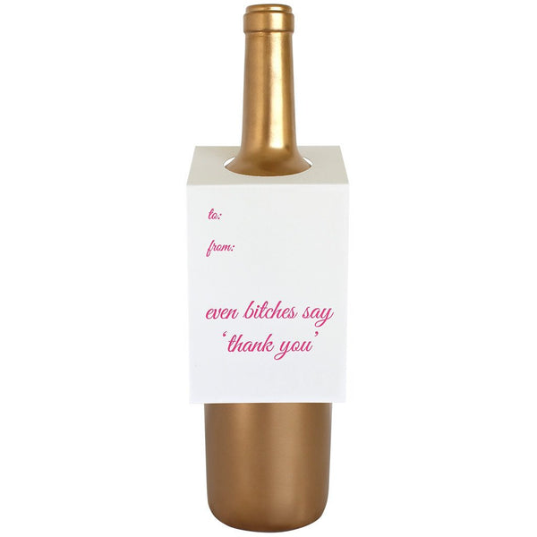 Even B*tches Say Thank You Bottle Gift Tag