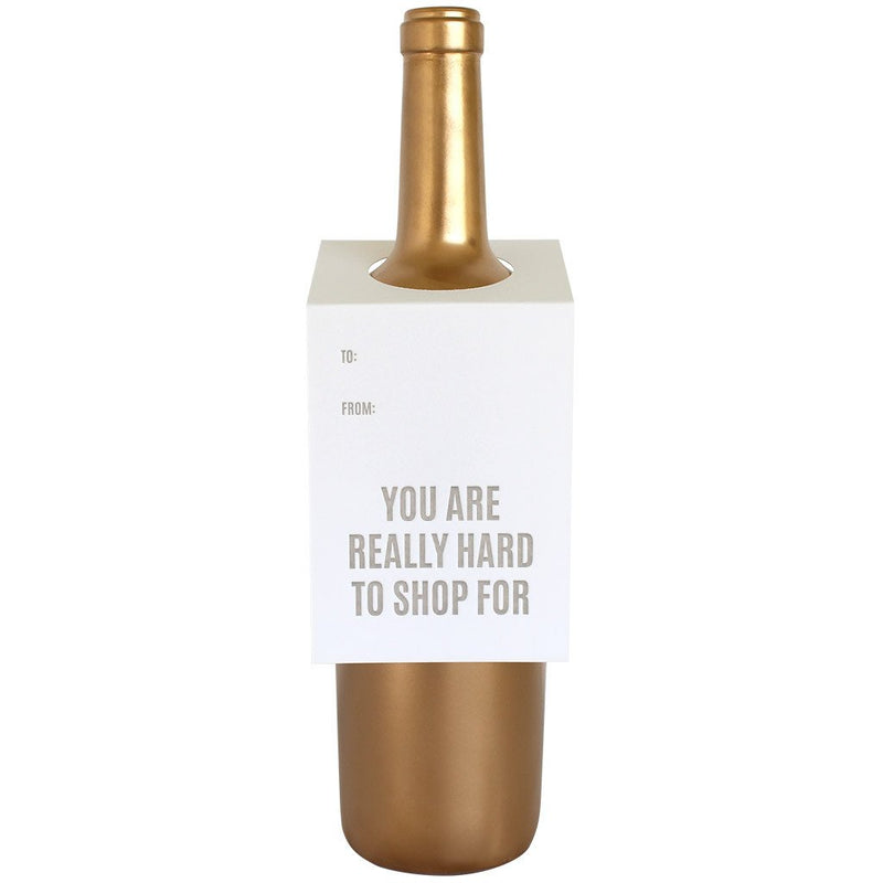 You Are Really Hard to Shop For Bottle Gift Tag