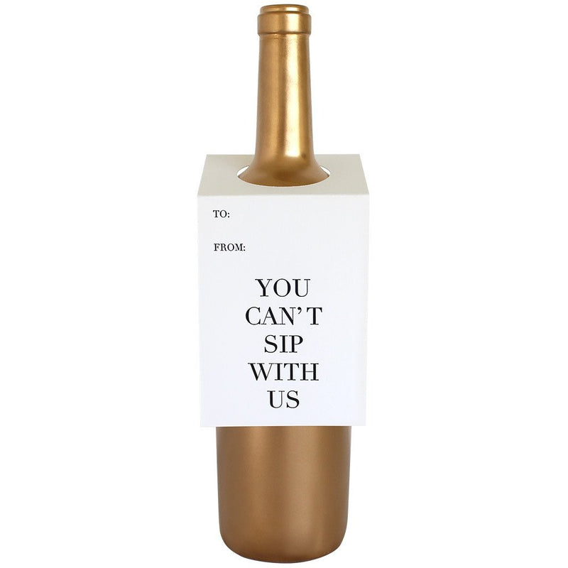 You Can't Sip With Us Bottle Gift Tag
