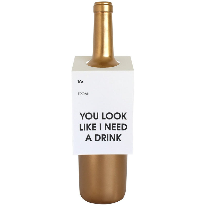 You Look Like I Need a Drink Bottle Gift Tag