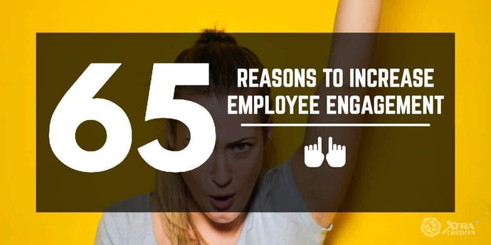 65 Reasons Why Employee Engagement is Vital To Your Success in 2019