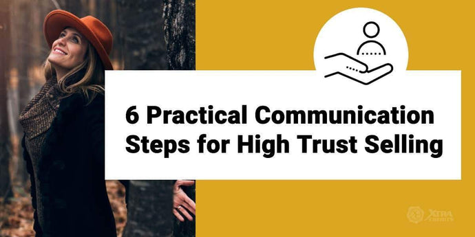 6 Practical Communication Steps for High Trust Selling
