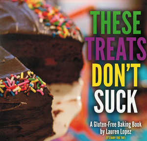 These Treats Don't Suck Gluten and Dairy Free Cookbook by Lauren Lopez