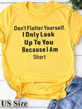 Don't Flatter Yourself Letter Print Fashion T-shirts